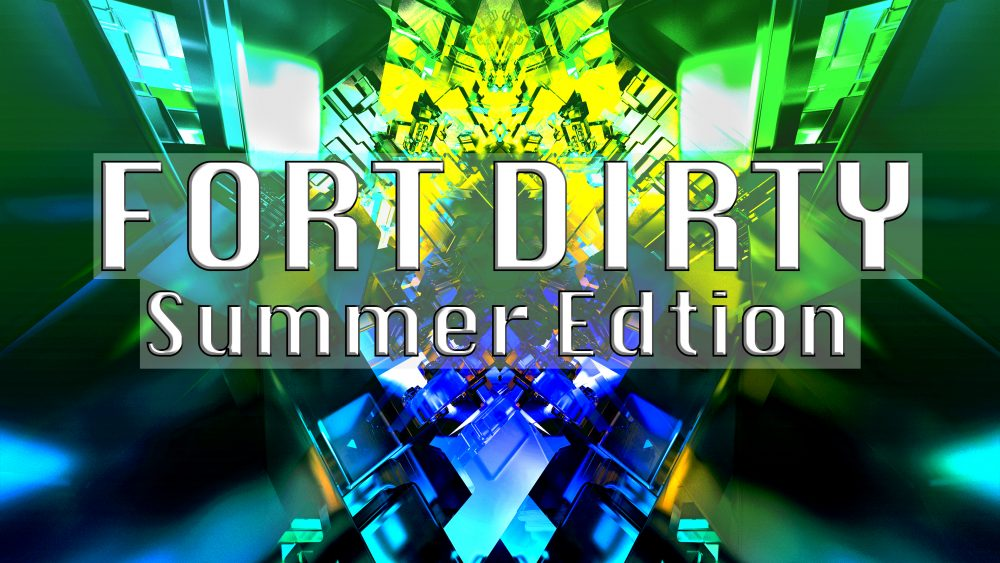 FORT DIRTY Summer Edition @ Fort33