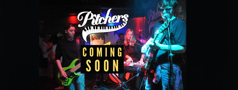Coming Soon @ Pitchers